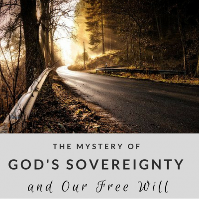 The Mystery of God's Sovereignty and Our Free Will
