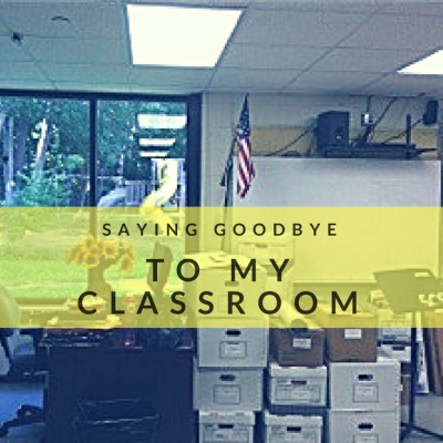 Saying Goodbye to My Classroom