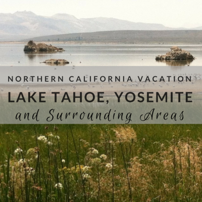 Northern California Vacation: Lake Tahoe, Yosemite and Surrounding Areas