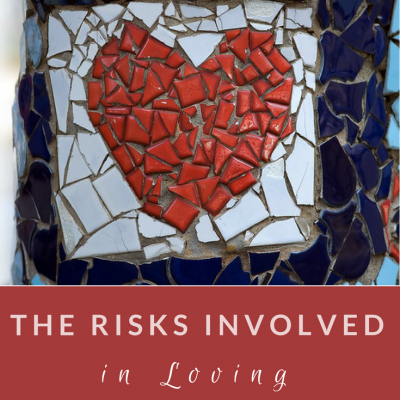 The Risks Involved in Loving Someone