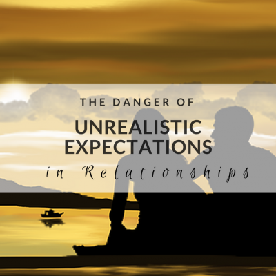 The Danger of Unrealistic Expectations in Relationships