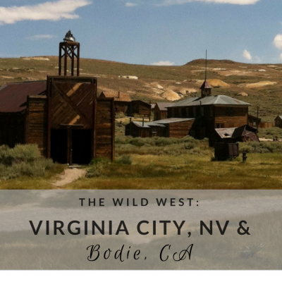 The Wild West: Virginia City, NV and Bodie, CA