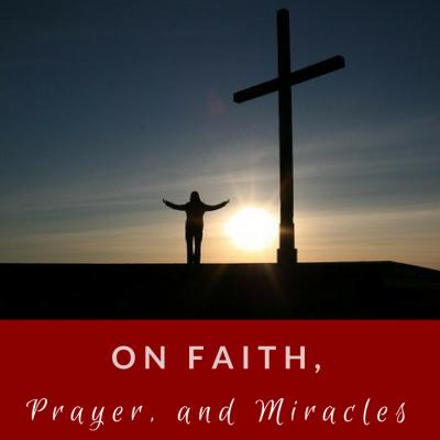 On Faith, Prayers, and Miracles