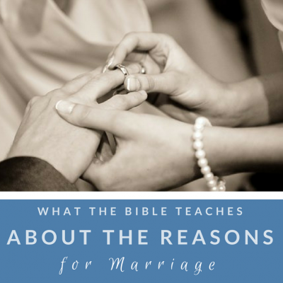 What the Bible Teaches about the Reasons for Marriage
