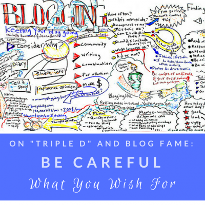 On 'Triple D' and Blog Fame: Be Careful What You Wish For