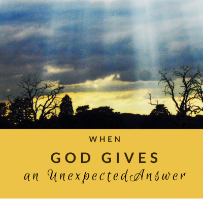 When God Gives an Unexpected Answer