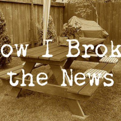 How I Broke the News