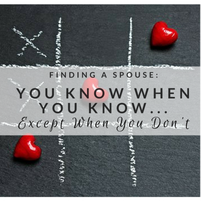 Finding a Spouse: You Know When You Know…Except When You Don't