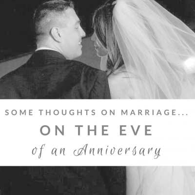 Some Thoughts on Marriage…On the Eve of an Anniversary
