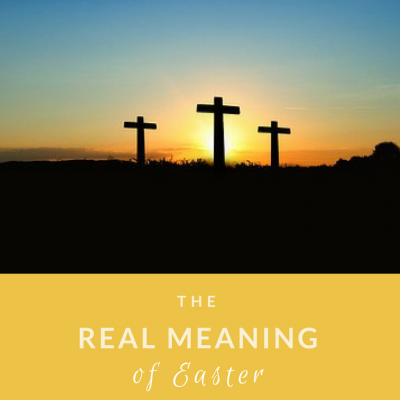 The Real Meaning of Easter