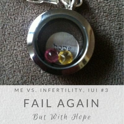 Me vs. Infertility: IUI#3 – Fail Again (But With Hope)