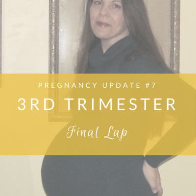 Pregnancy #3, Update #7: Final Lap – 3rd Trimester