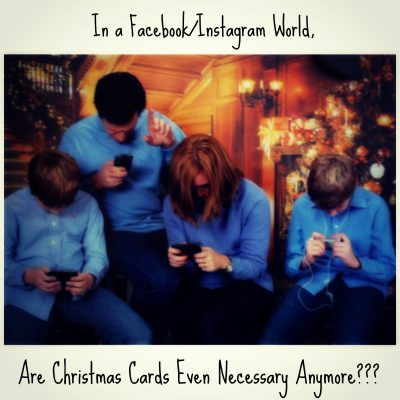 In a Facebook/Instagram World, Are Christmas Cards Even Necessary Anymore???