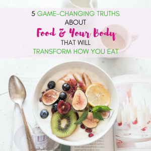 Has food & eating always been a struggle for you? Learning these 5 important facts about food and your body will have a huge impact on how and what you eat!