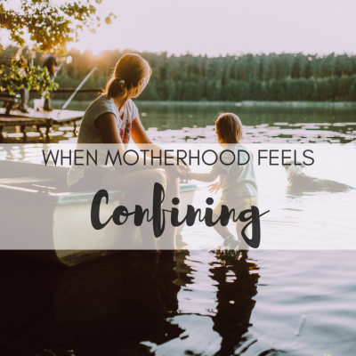 When Motherhood Feels Confining