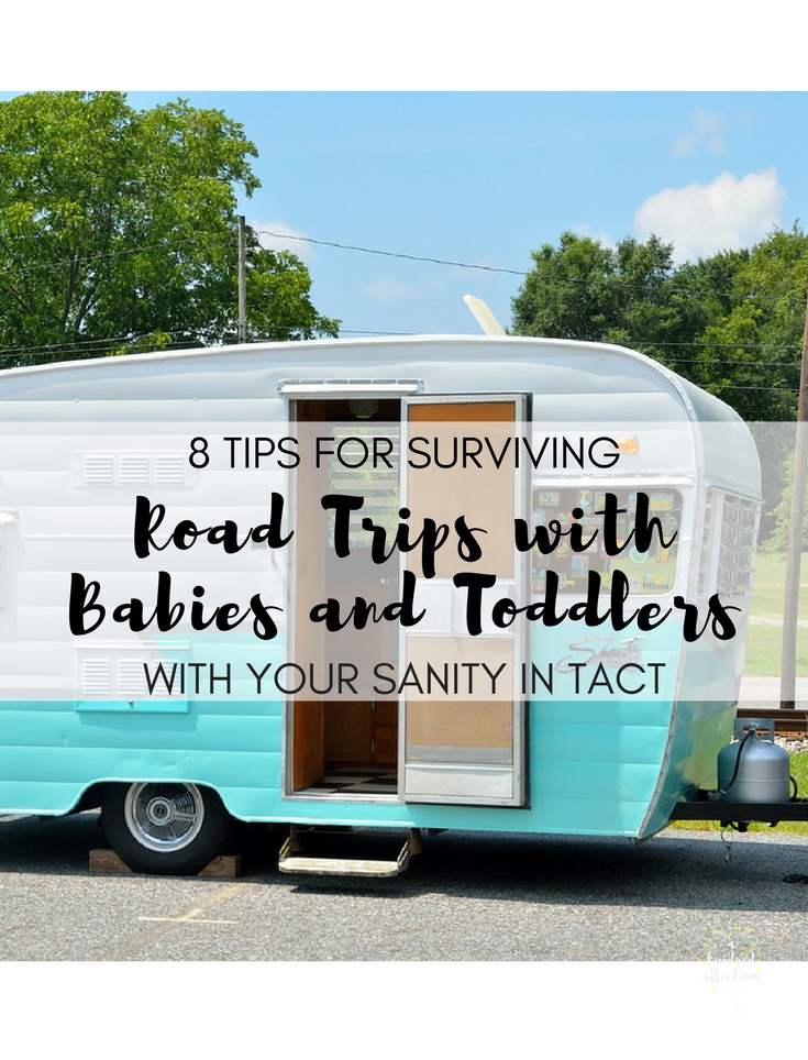 8 tips for surviving road trips with toddlers and babies with your sanity in tact