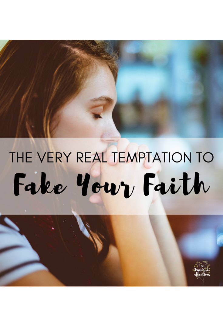 the very real temptation to fake your faith