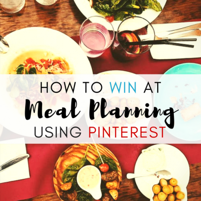 How to Win at Meal Planning Using Pinterest