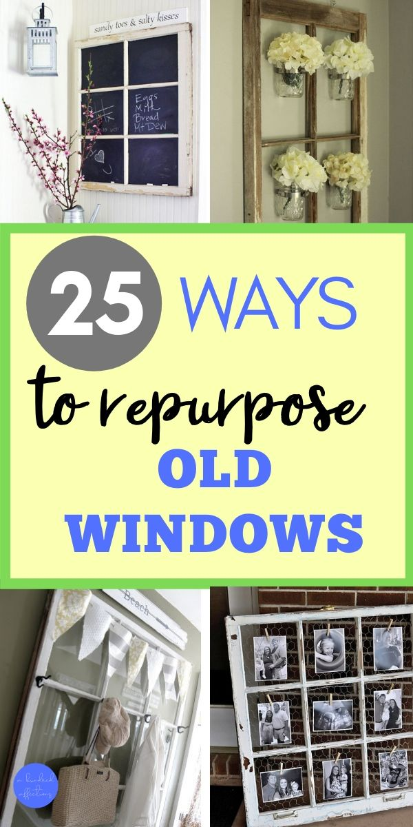 collage of 25 ways to repurpose old windows: window chalkboard message board, window with mason jars and hydrangeas, window as coat and storage hangers, window with chicken wire and clothes pins for hanging photos, ideas for decorating with vintage windows