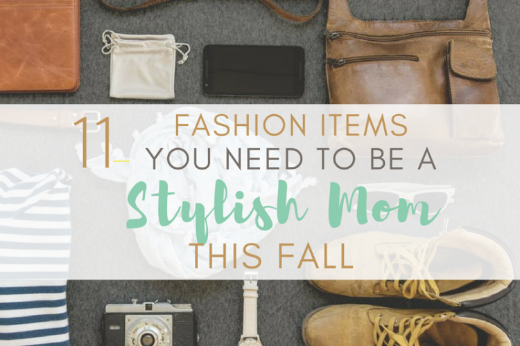 11 Fashion Items You Need to be a Stylish Mom This Fall