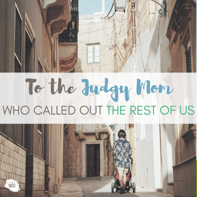 To the Judgy Mom Who Called Out the Rest of Us