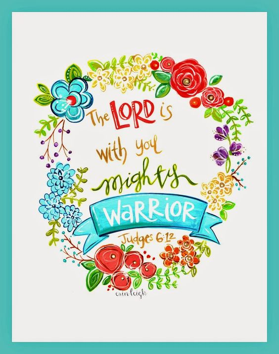 Judges 6:!2 print with bright flower border The Lord is with you, Mighty Warrior""