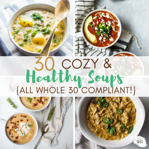As the weather cools off, it's the perfect time for some body-warming, cozy soups!  Here are 30 soup recipes that are healthy - and all are Whole 30 compliant!