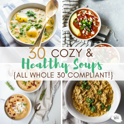 30 Cozy and Healthy Soups Recipes {clean | paleo | whole30}