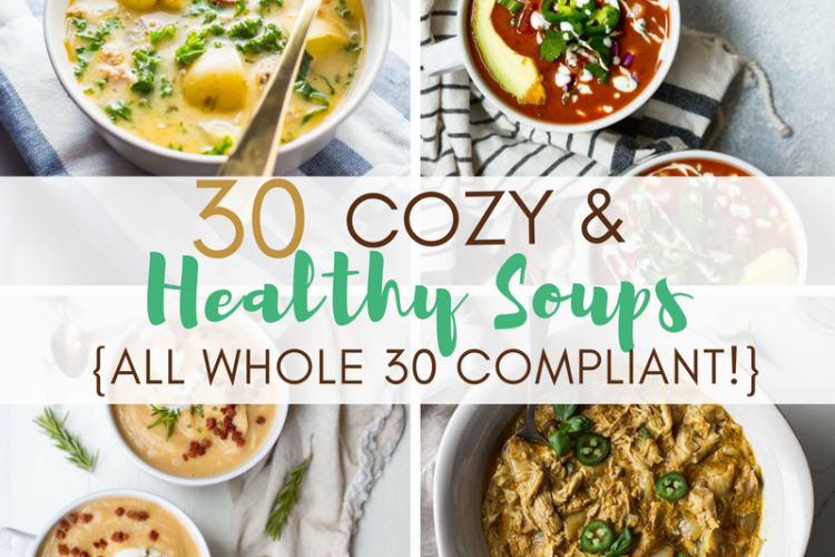 30 Cozy and Healthy Soups Recipes {All Whole 30 Compliant!}
