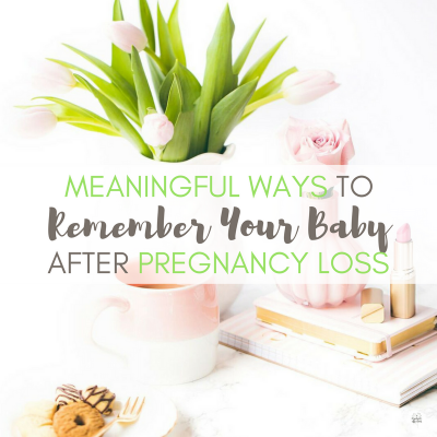 Meaningful Ways to Remember Your Baby After Pregnancy Loss