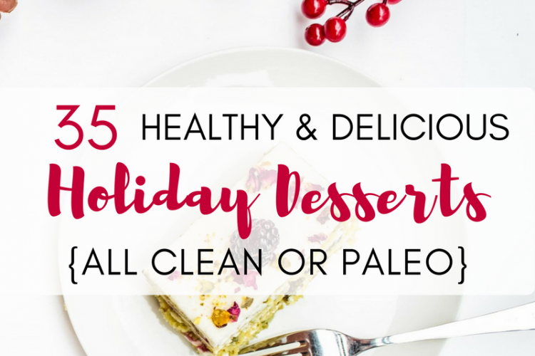 35 Healthy and Delicious Holiday Dessert Recipes {All Clean or Paleo}