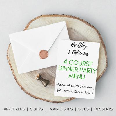 Healthy & Delicious 4 Course Dinner Party Menu {Paleo/Whole 30 Compliant}
