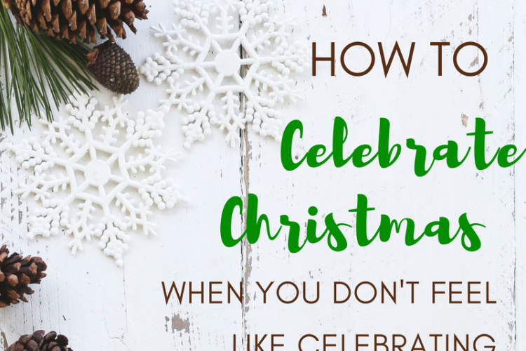 How to Celebrate Christmas When You Don't Feel Like Celebrating