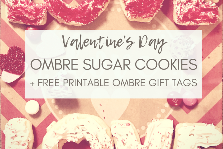 Valentine's Day Ombre Sugar Cookies + Free Printable Ombre Tags