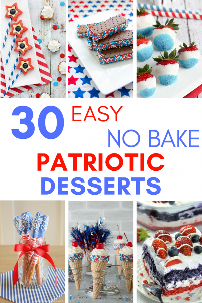 30 Easy No Bake Patriotic Desserts collage: red white blue desserts: ice cream sandwiches, red white blue strawberries, star fruit pops, patriotic pretzel stick, cheesecake cones, no bake patriotic cake