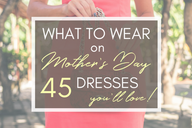 What to Wear on Mother's Day: 45 Dresses You'll Love