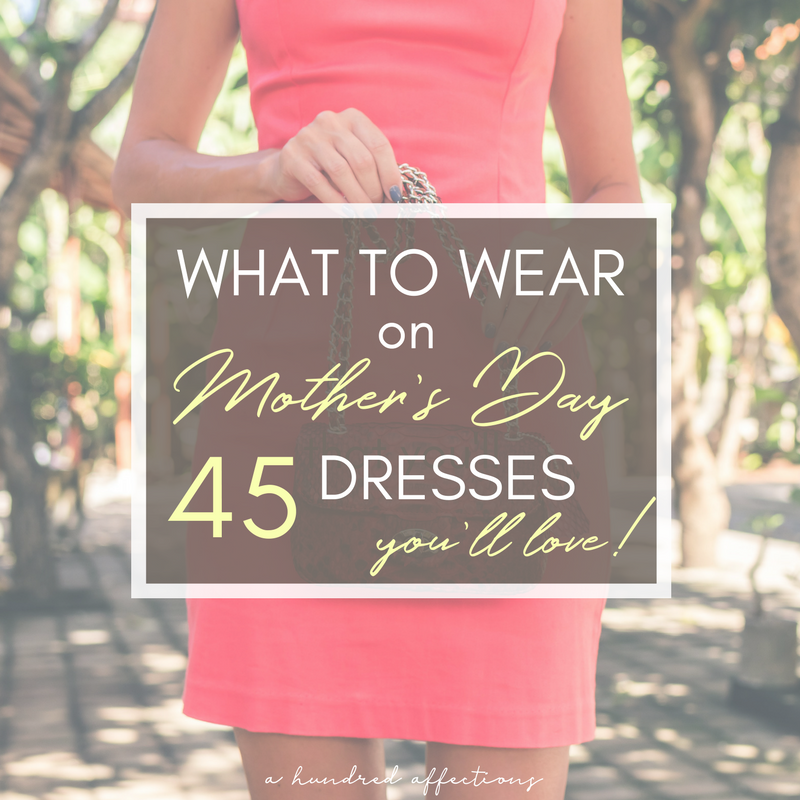What To Wear On Mother S Day 45 Dresses You Ll Love A