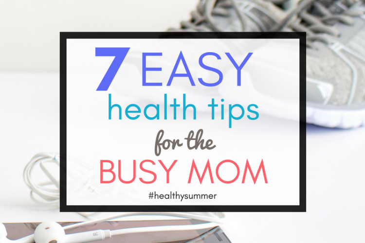 7 Easy Health Tips for the Busy Mom