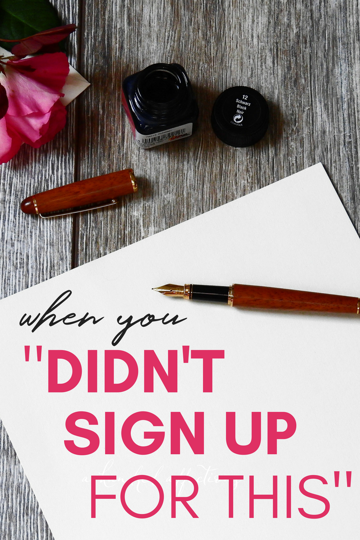 """If you've ever said or thought, """"I didn't sign up for this"""" - you're not alone.  A lot of times, our reality doesn't match our expectations.  Keep reading to see what to do when things aren't what you thought they would be!  #motherhood #parenting #faith #spiritual #emotionalhealth #mentalhealth #peacefulliving"""