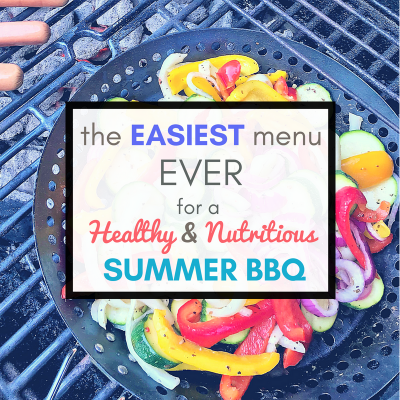 The Easiest Menu Ever for a Nutritious and Healthy Summer BBQ
