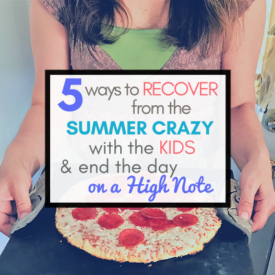 5 Ways to Recover from the Summer Crazy with the Kids and End the Day on a High Note