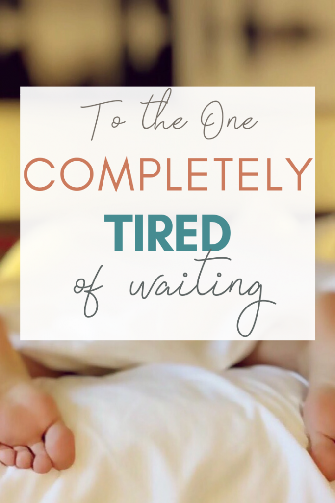 Are you tired of waiting for something? Are you completely worn out from waiting? Exhausted and trying to hang in there? Me, too, sister. Keep reading for some commiseration (and some help).
