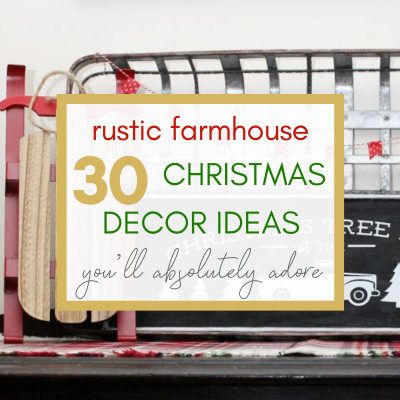 30 Rustic Farmhouse Decorating Ideas for the Coziest Christmas Ever!