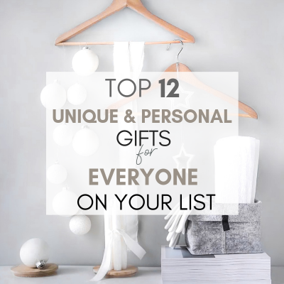 Top 12 Unique and Personal Gifts for Everyone on Your List