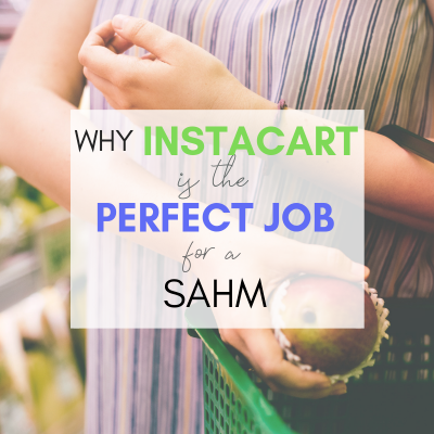 Are you a SAHM & need to make money for your family? Instacart - food shopping for others - is a great option! Read on to see why it works perfectly for me! #SAHM #sidehustle #sidegig #makingmoney #budget #instacart #WAHM