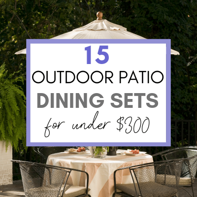 15 Beautiful Backyard Patio Dining Sets  – for Under $300!