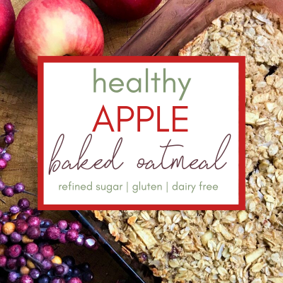 Healthy & Clean Apple Baked Oatmeal – Refined Sugar Free, Dairy Free, Gluten Free
