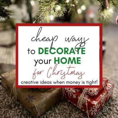Creative (and Cheap!) Ways to Decorate Your House for Christmas When Money is Tight