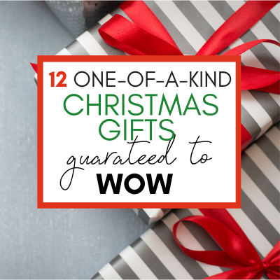 12+ One-of-a Kind Gifts Guaranteed to Wow – for Everyone on Your List