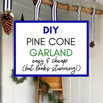 Easy & Cheap Winter Decor DIY Project: Pine Cone Garland
